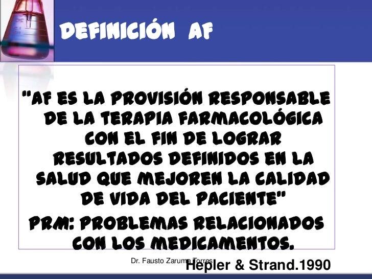 """Dr. Fausto Zaruma Torres<br />Definición  AF<br />""""AF es la provisión responsable de la terapia farmacológica con el fin d..."""