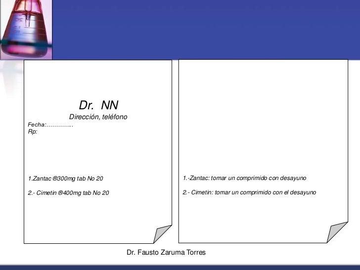 Dr. Fausto Zaruma Torres<br />1.-Zantac: tomar un comprimido con desayuno<br />2.- Cimetin: tomar un comprimido con el des...