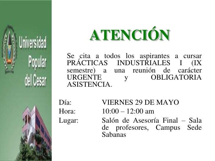 ATENCIÓN   Se cita a todos los aspirantes a cursar   PRÁCTICAS INDUSTRIALES I (IX   semestre) a una reunión de carácter   ...