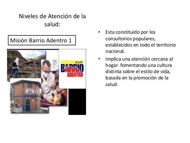 Niveles de Atención de la            salud:                               • Esta constituido por losMisión Barrio Adentro ...