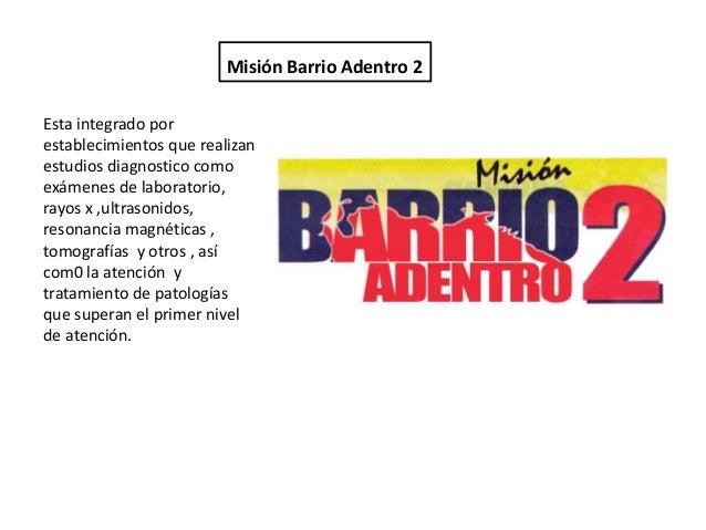 Misión Barrio Adentro 2Esta integrado porestablecimientos que realizanestudios diagnostico comoexámenes de laboratorio,ray...