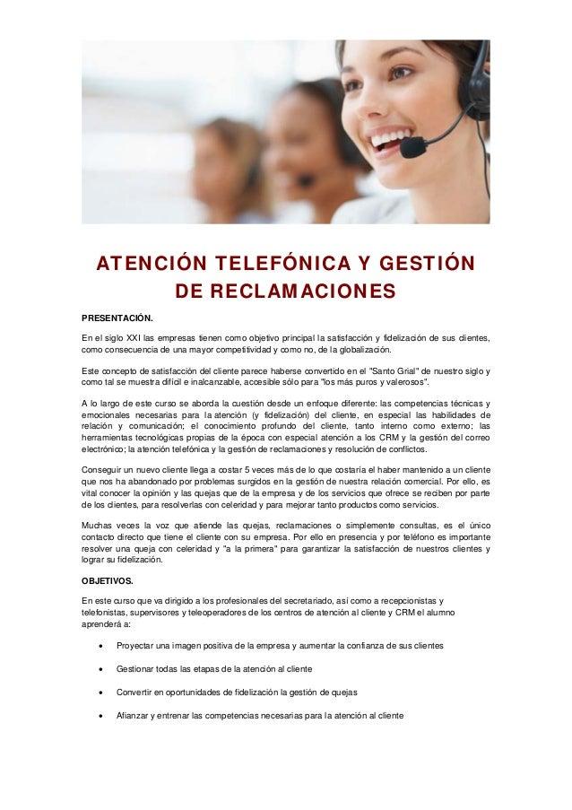 ATENCIÓN TELEFÓNICA Y GESTIÓN DE RECLAMACIONES PRESENTACIÓN. En el siglo XXI las empresas tienen como objetivo principal l...