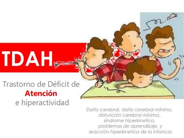 • DSM-V : Se caracteriza por un patrón persistente de inatención y/o hiperactividad-impulsividad que interfiere con el fun...