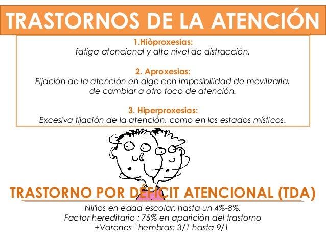 TRASTORNO POR DÉFICIT ATENCIONAL (TDA) TRASTORNOS DE LA ATENCIÓN 1.Hiòproxesias: fatiga atencional y alto nivel de distrac...