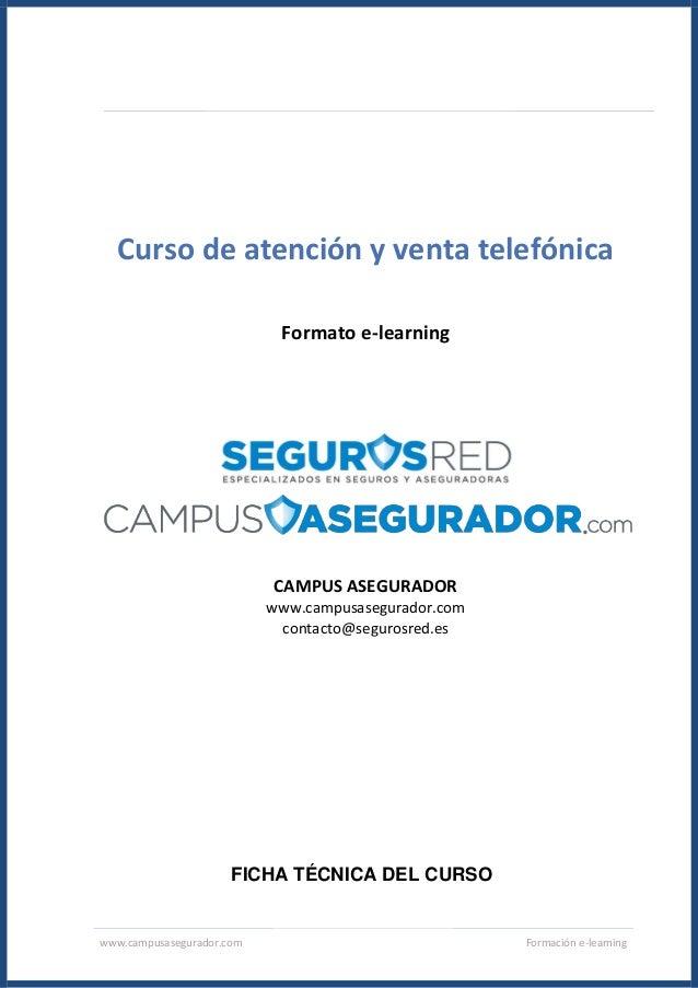 www.campusasegurador.com Formación e-learning Curso de atención y venta telefónica Formato e-learning CAMPUS ASEGURADOR ww...