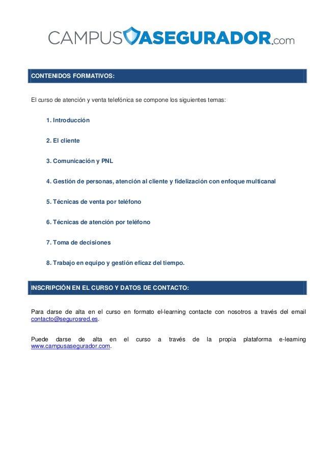 CONTENIDOS FORMATIVOS: El curso de atención y venta telefónica se compone los siguientes temas: 1. Introducción 2. El clie...
