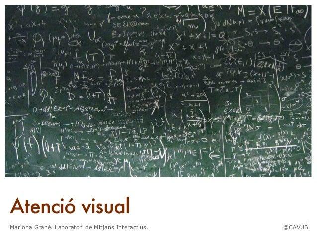 Atenció visualMariona Grané. Laboratori de Mitjans Interactius.   @CAVUB