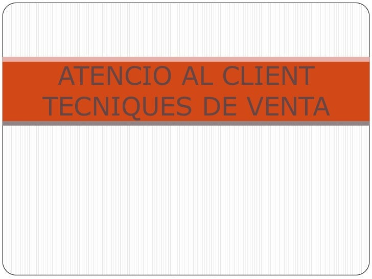 ATENCIO AL CLIENTTECNIQUES DE VENTA
