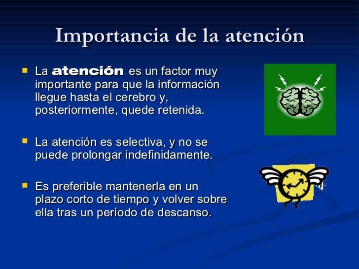 Importancia de la atención <ul><li>La  atención  es un factor muy importante para que la información llegue hasta el cereb...