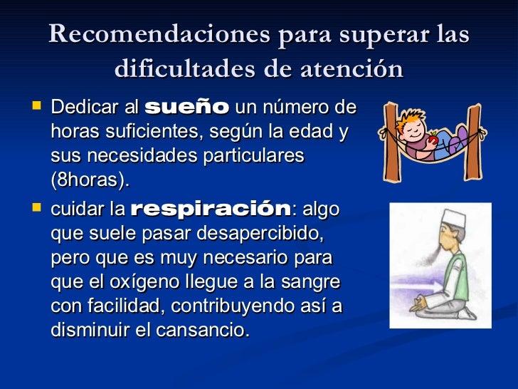 Recomendaciones para superar las dificultades de atención <ul><li>Dedicar al  sueño  un número de horas suficientes, según...