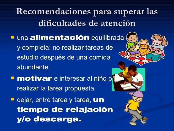 Recomendaciones para superar las dificultades de atención <ul><li>una  alimentación  equilibrada y completa: no realizar t...