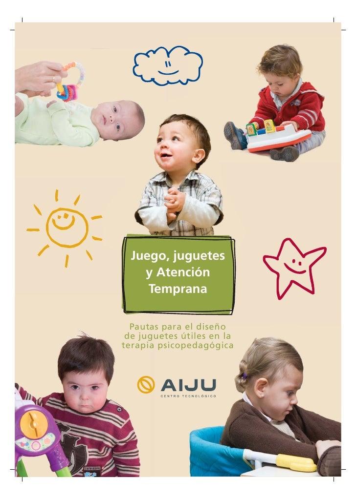 Juego, juguetes     y Atención      Temprana    Pautas para el diseño  de juguetes útiles en la terapia psicopedagógica