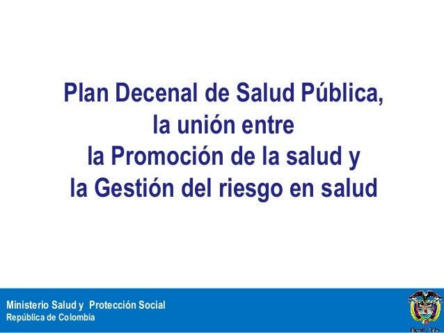 Plan Decenal de Salud Pública,                     la unión entre               la Promoción de la salud y             la ...