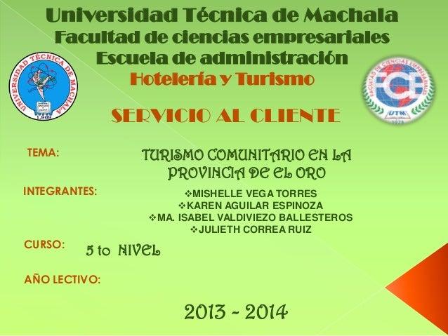 Universidad Técnica de MachalaFacultad de ciencias empresarialesEscuela de administraciónHotelería y TurismoSERVICIO AL CL...