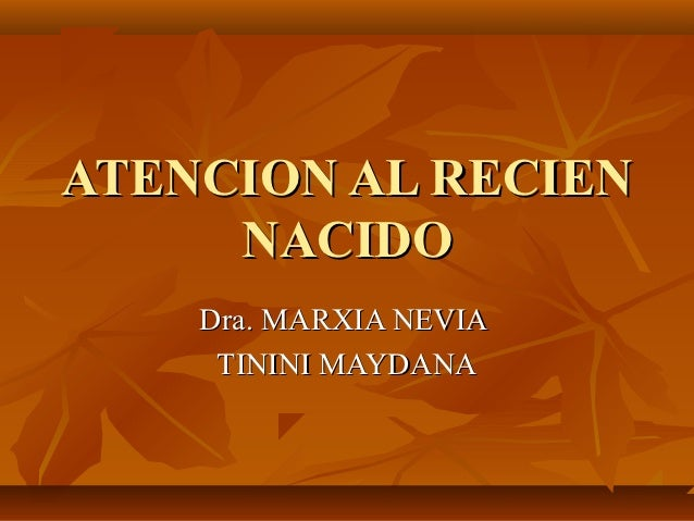 ATENCION AL RECIEN     NACIDO    Dra. MARXIA NEVIA     TININI MAYDANA