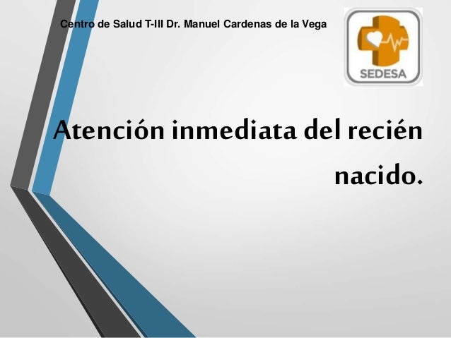Atención inmediata del recién nacido. Centro de Salud T-III Dr. Manuel Cardenas de la Vega