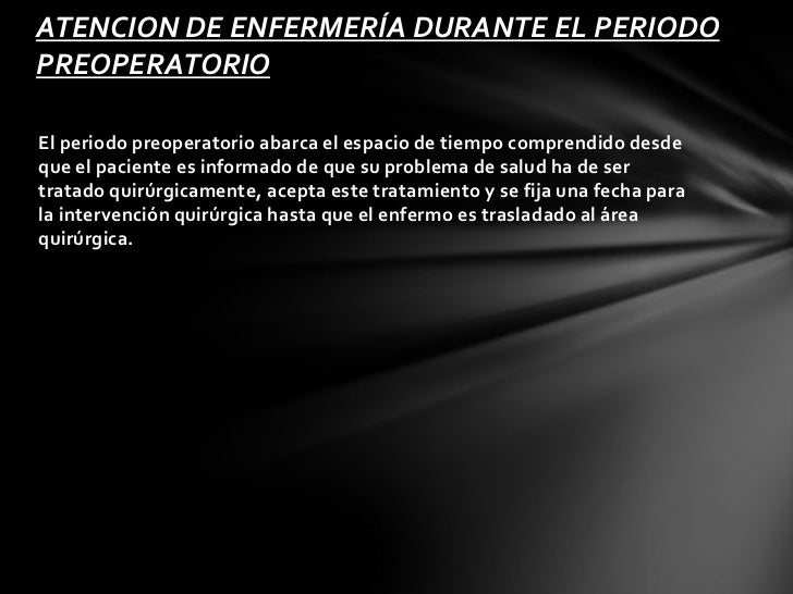 ATENCION DE ENFERMERÍA DURANTE EL PERIODOPREOPERATORIOEl periodo preoperatorio abarca el espacio de tiempo comprendido des...