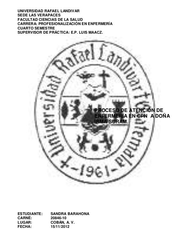 UNIVERSIDAD RAFAEL LANDIVARSEDE LAS VERAPACESFACULTAD CIENCIAS DE LA SALUDCARRERA: PROFESIONALIZACIÓN EN ENFERMERÍACUARTO ...