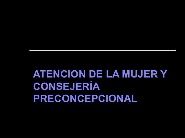 ATENCION DE LA MUJER YCONSEJERÍAPRECONCEPCIONAL