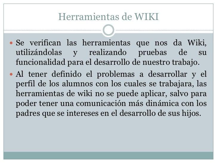 Herramientas de WIKI<br />Se verifican las herramientas que nos da Wiki, utilizándolas y realizando pruebas de su funciona...