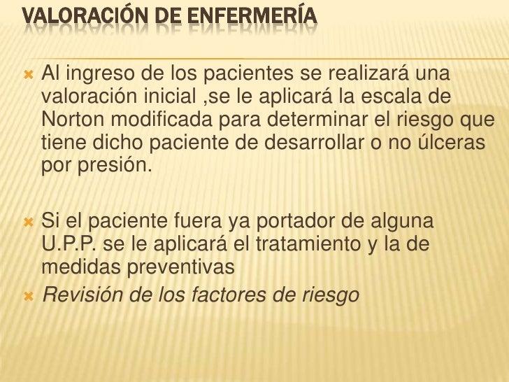 Valoración de enfermería<br />Al ingreso de los pacientes se realizará una valoración inicial ,se le aplicará la escala de...
