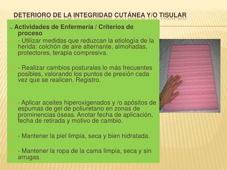 DETERIORO DE LA INTEGRIDAD CUTÁNEA Y/O TISULAR<br />1. Actividades de Enfermería / Criterios de proceso<br />- Utilizar me...