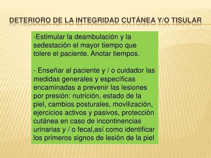 DETERIORO DE LA INTEGRIDAD CUTÁNEA Y/O TISULAR<br /><ul><li>Estimular la deambulación y la sedestación el mayor tiempo que...