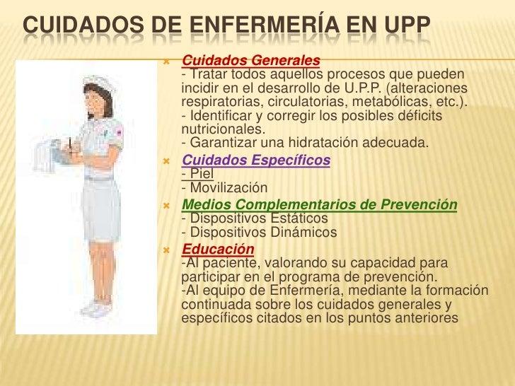 Cuidados de Enfermería EN UPP<br />Cuidados Generales- Tratar todos aquellos procesos que pueden incidir en el desarrollo ...