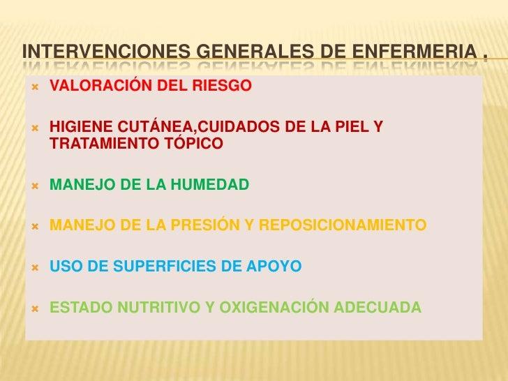 INTERVENCIONES GENERALES DE ENFERMERIA .<br />VALORACIÓN DEL RIESGO<br />HIGIENE CUTÁNEA,CUIDADOS DE LA PIEL Y TRATAMIENTO...