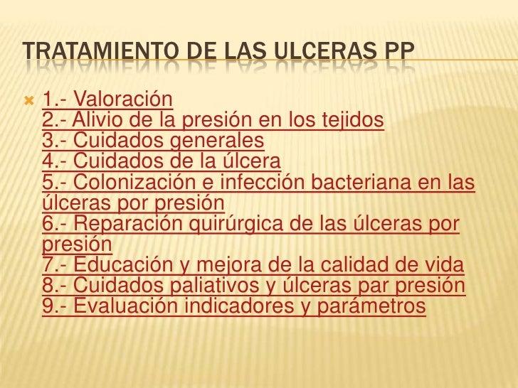 TRATAMIENTO DE LAS ULCERAS PP<br />1.- Valoración2.- Alivio de la presión en los tejidos3.- Cuidados generales4.- Cuidados...