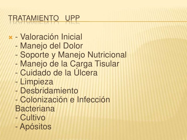 Tratamiento   upp<br />- Valoración Inicial- Manejo del Dolor- Soporte y Manejo Nutricional- Manejo de la Carga Tisular- C...