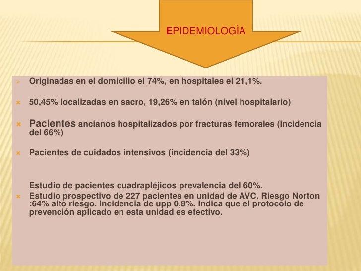 EPIDEMIOLOGÌA<br /><ul><li>Originadas en el domicilio el 74%, en hospitales el 21,1%.</li></ul>50,45% localizadas en sacro...