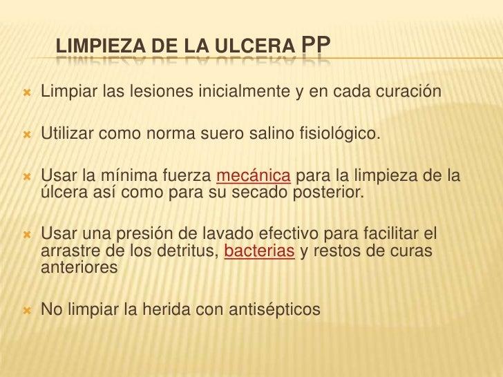 LIMPIEZA DE LA ULCERA PP<br />Limpiar las lesiones inicialmente y en cada curación<br />Utilizar como norma suero salino f...
