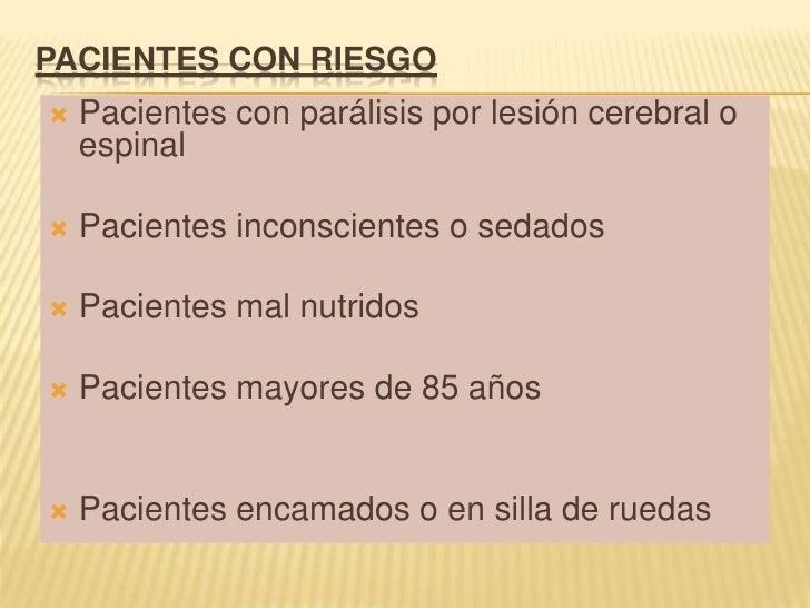 PACIENTES CON RIESGO<br />Pacientes con parálisis por lesión cerebral o espinal <br />Pacientes inconscientes o sedados <b...