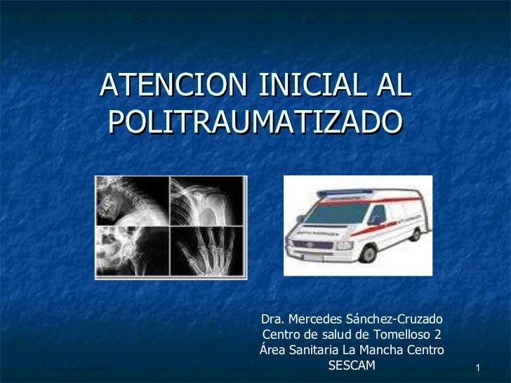 ATENCION INICIAL AL POLITRAUMATIZADO Dra. Mercedes Sánchez-Cruzado Centro de salud de Tomelloso 2 Área Sanitaria La Mancha...