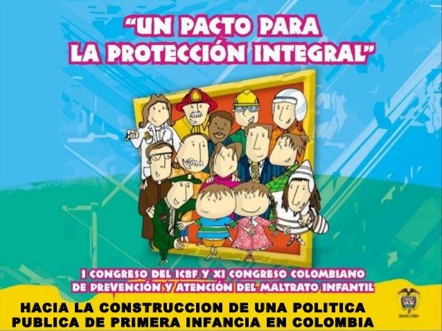 HACIA LA CONSTRUCCION DE UNA POLITICAPUBLICA DE PRIMERA INFANCIA EN COLOMBIA