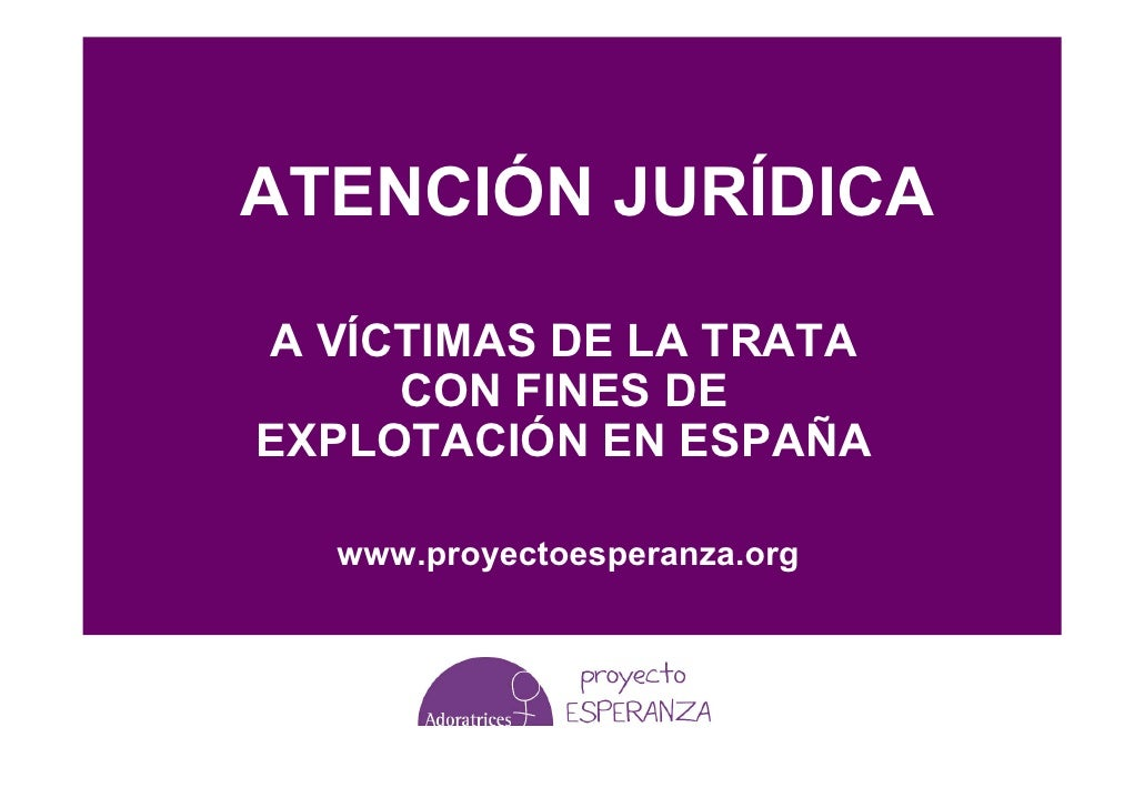 ATENCIÓN JURÍDICA   A LA MUJER VÍCTIMA DE  LA TRATA CON FINES DE EXPLOTACIÓN EN ESPAÑA    www.proyectoesperanza.org