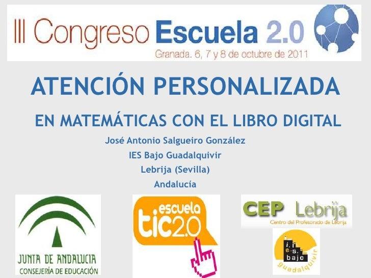 ATENCIÓN PERSONALIZADA<br /> EN MATEMÁTICAS CON EL LIBRO DIGITAL<br />José Antonio Salgueiro González<br />IES Bajo Guadal...
