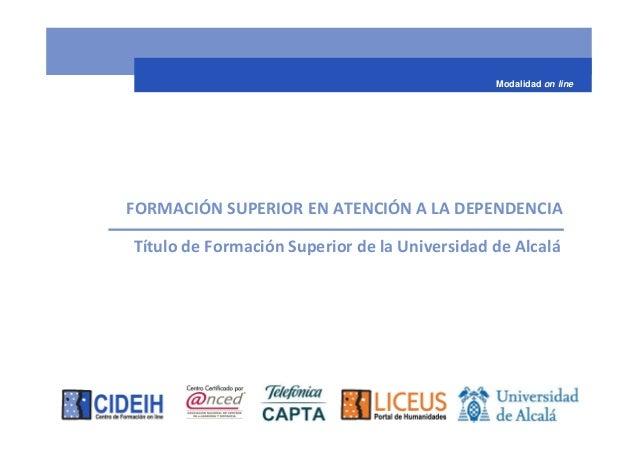 Modalidad on lineFORMACIÓN SUPERIOR EN ATENCIÓN A LA DEPENDENCIATítulo de Formación Superior de la Universidad de Alcalá