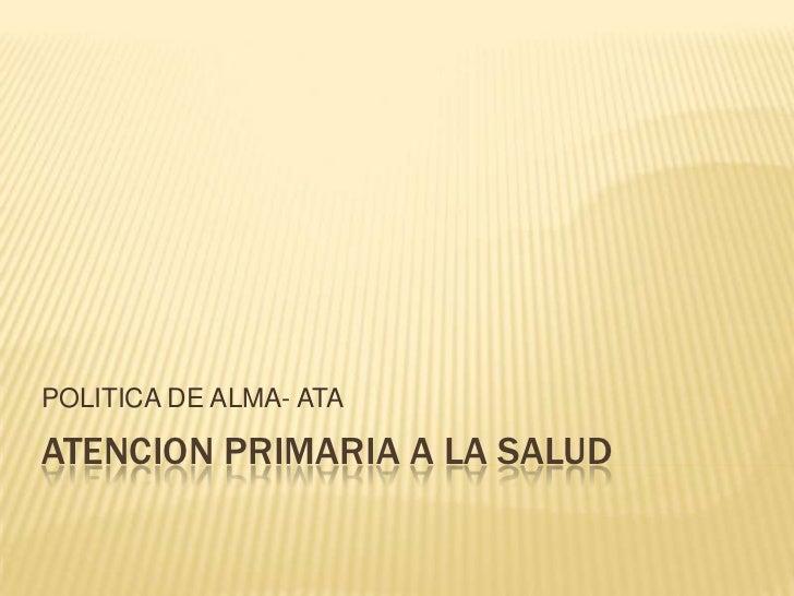 POLITICA DE ALMA- ATAATENCION PRIMARIA A LA SALUD