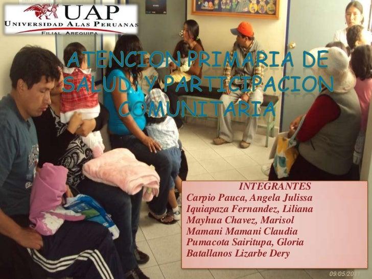 ATENCION PRIMARIA DE SALUD  Y PARTICIPACION COMUNITARIA<br />INTEGRANTES<br />Carpio Pauca, AngelaJulissa<br />IquiapazaFe...