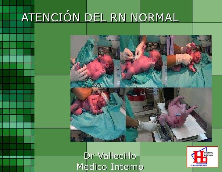 ATENCIÓN DEL RN NORMAL Dr Vallecillo Medico Interno