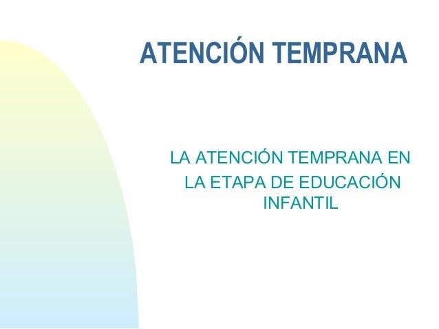 ATENCIÓN TEMPRANALA ATENCIÓN TEMPRANA ENLA ETAPA DE EDUCACIÓNINFANTIL
