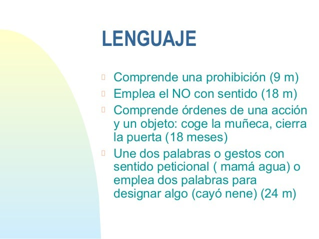 LENGUAJEComprende una prohibición (9 m)Emplea el NO con sentido (18 m)Comprende órdenes de una accióny un objeto: coge la ...