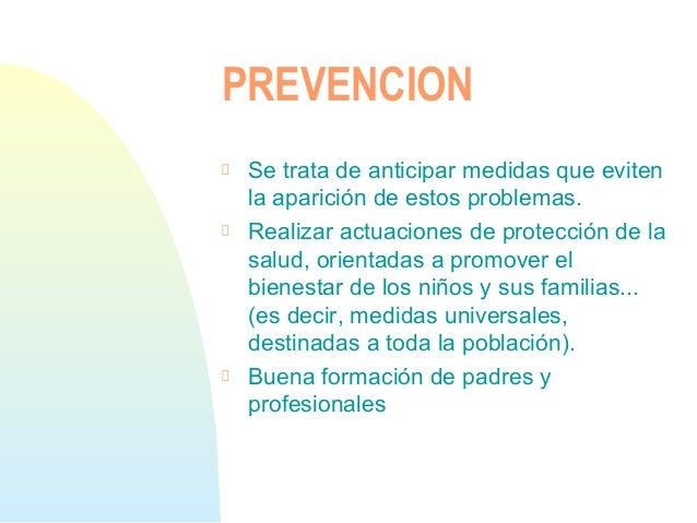 PREVENCIONSe trata de anticipar medidas que evitenla aparición de estos problemas.Realizar actuaciones de protección de la...