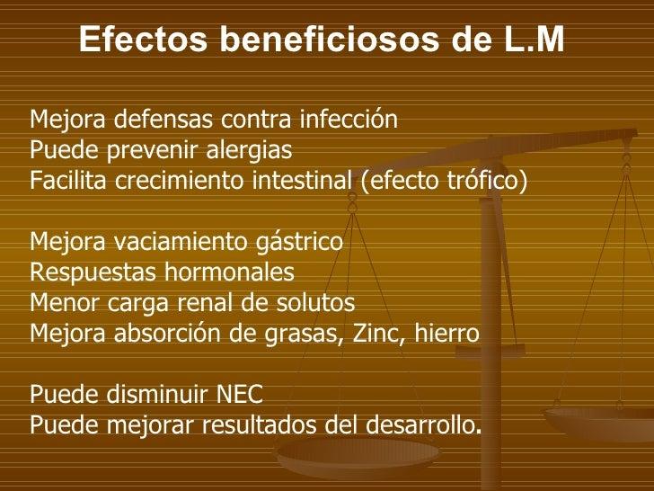 Efectos beneficiosos de L.M Mejora defensas contra infección  Puede prevenir alergias  Facilita crecimiento intestinal (ef...