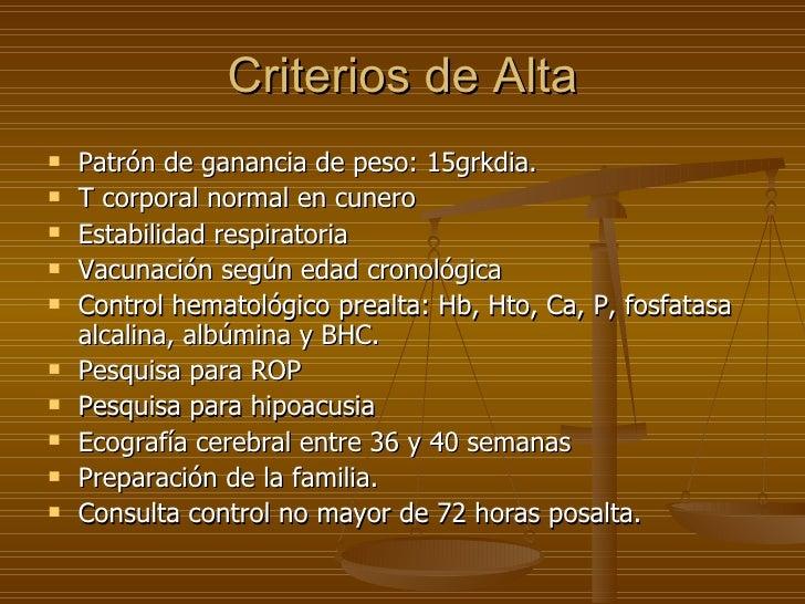 Criterios de Alta <ul><li>Patrón de ganancia de peso: 15grkdia. </li></ul><ul><li>T corporal normal en cunero </li></ul><u...