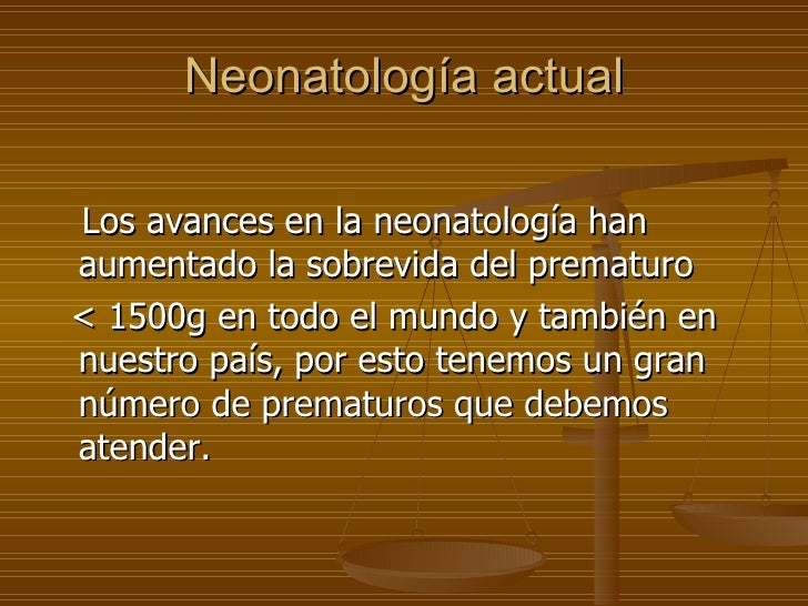 Neonatología actual <ul><li>Los avances en la neonatología han aumentado la sobrevida del prematuro  </li></ul><ul><li>< 1...