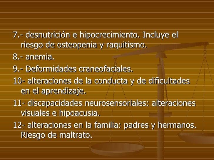 <ul><li>7.- desnutrición e hipocrecimiento. Incluye el riesgo de osteopenia y raquitismo. </li></ul><ul><li>8.- anemia. </...
