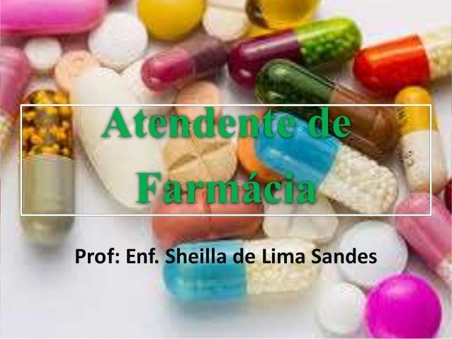 Atendente de Farmácia Prof: Enf. Sheilla de Lima Sandes